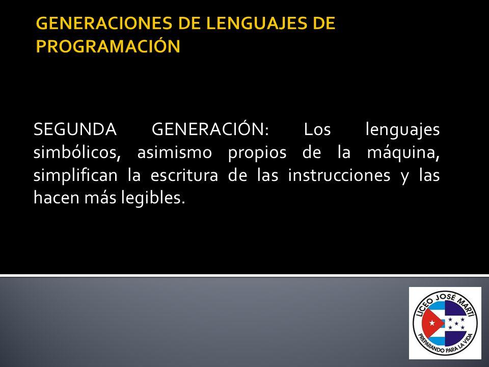 lenguajes simbólicos SEGUNDA GENERACIÓN: Los lenguajes simbólicos, asimismo propios de la máquina, simplifican la escritura de las instrucciones y las