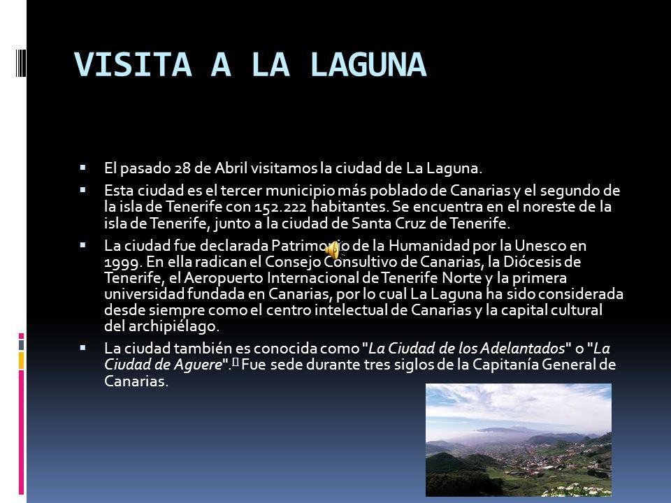 VISITA A LA LAGUNA El pasado 28 de Abril visitamos la ciudad de La Laguna. Esta ciudad es el tercer municipio más poblado de Canarias y el segundo de