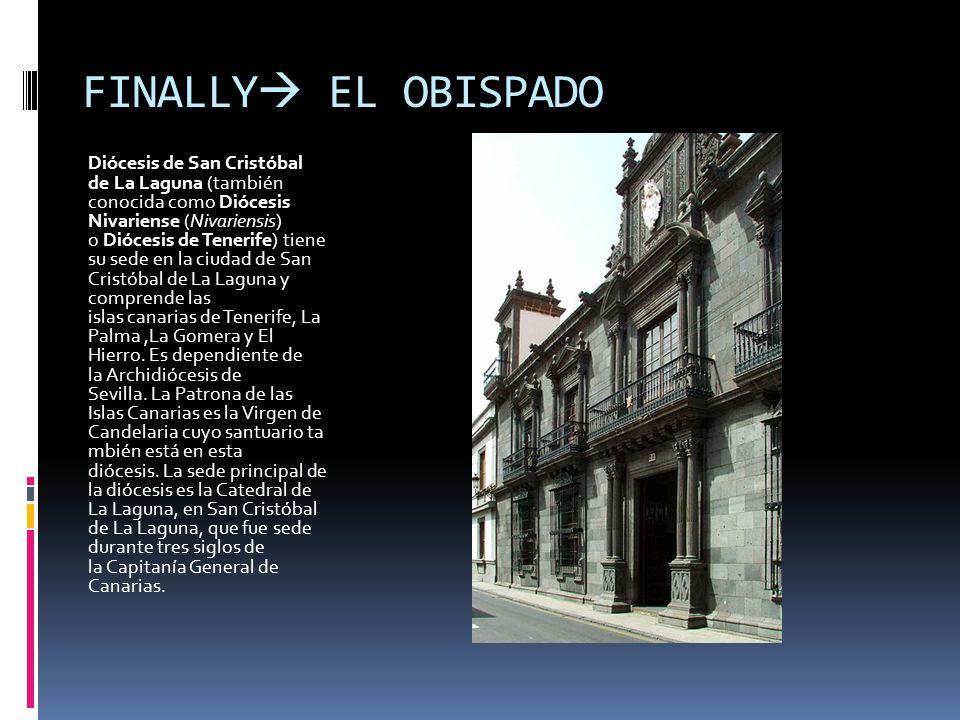 FINALLY EL OBISPADO Diócesis de San Cristóbal de La Laguna (también conocida como Diócesis Nivariense (Nivariensis) o Diócesis de Tenerife) tiene su s