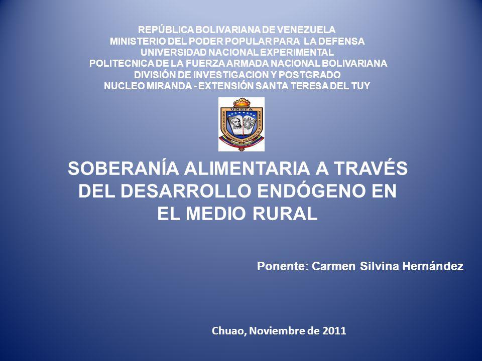 SOBERANÍA ALIMENTARIA A TRAVÉS DEL DESARROLLO ENDÓGENO EN EL MEDIO RURAL REPÚBLICA BOLIVARIANA DE VENEZUELA MINISTERIO DEL PODER POPULAR PARA LA DEFEN