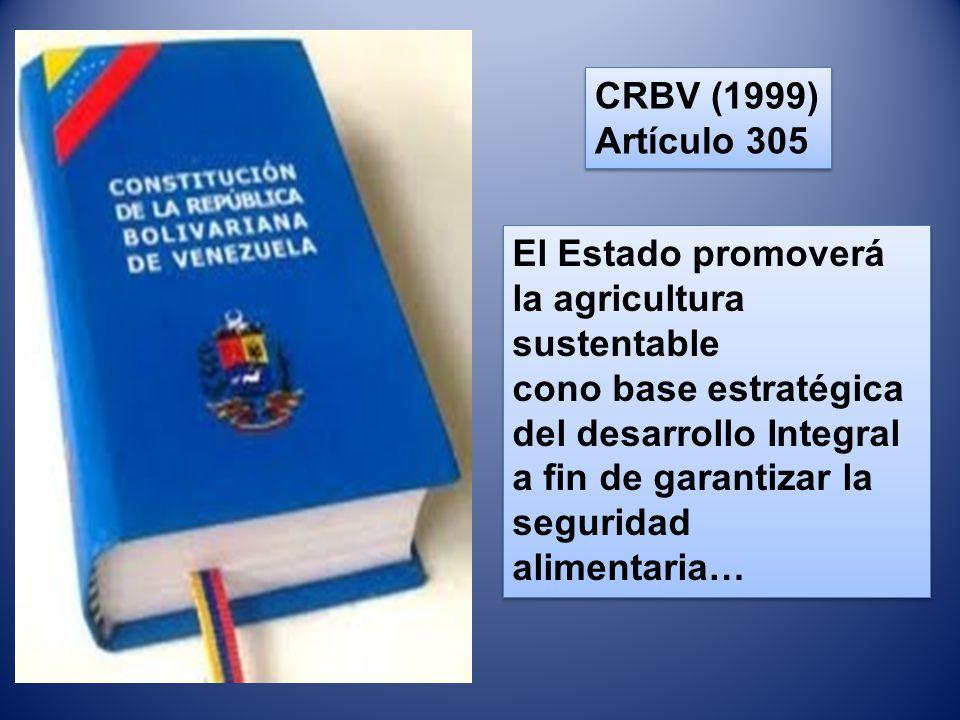 CRBV (1999) Artículo 305 CRBV (1999) Artículo 305 El Estado promoverá la agricultura sustentable cono base estratégica del desarrollo Integral a fin d