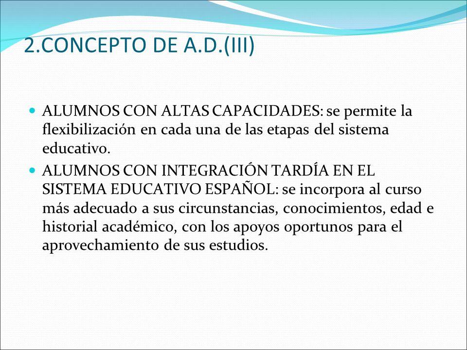2.CONCEPTO DE A.D.(III) ALUMNOS CON ALTAS CAPACIDADES: se permite la flexibilización en cada una de las etapas del sistema educativo. ALUMNOS CON INTE