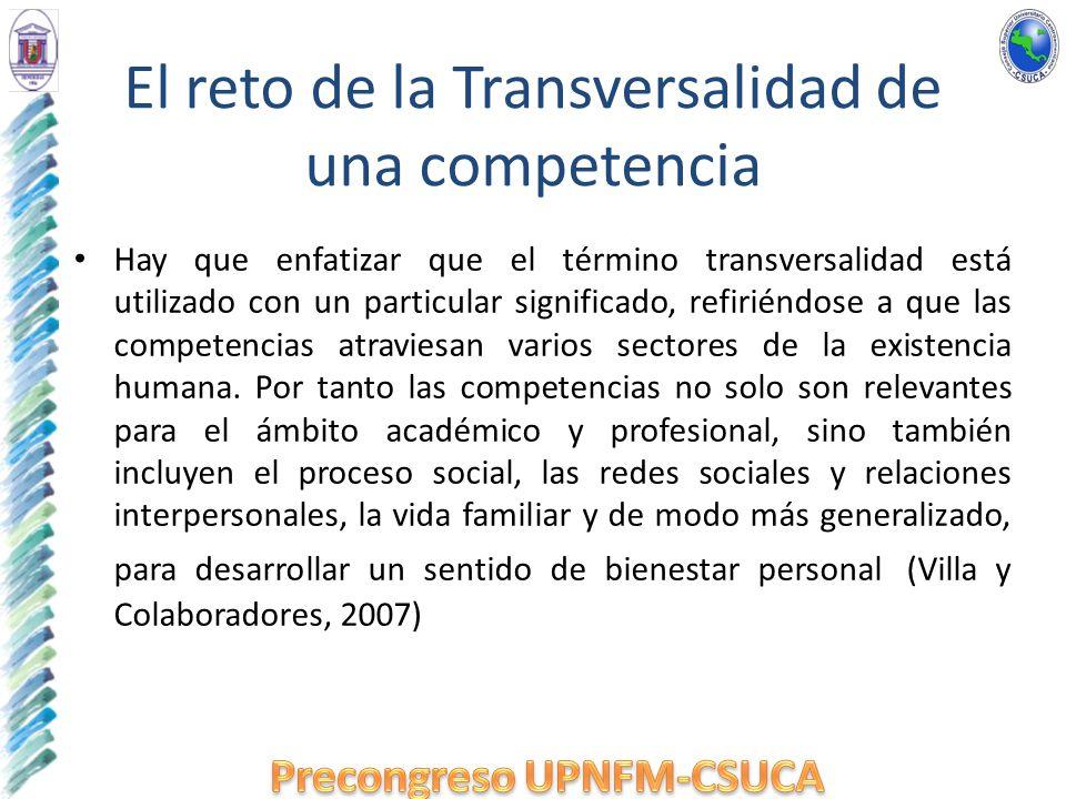 El reto de la Transversalidad de una competencia Hay que enfatizar que el término transversalidad está utilizado con un particular significado, refiri