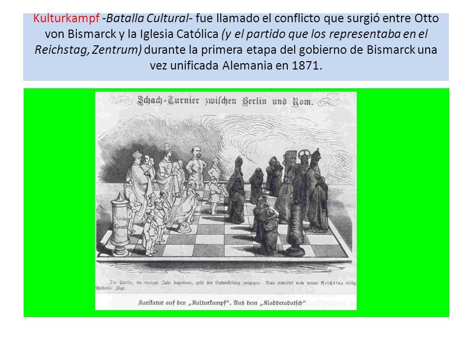 Kulturkampf -Batalla Cultural- fue llamado el conflicto que surgió entre Otto von Bismarck y la Iglesia Católica (y el partido que los representaba en