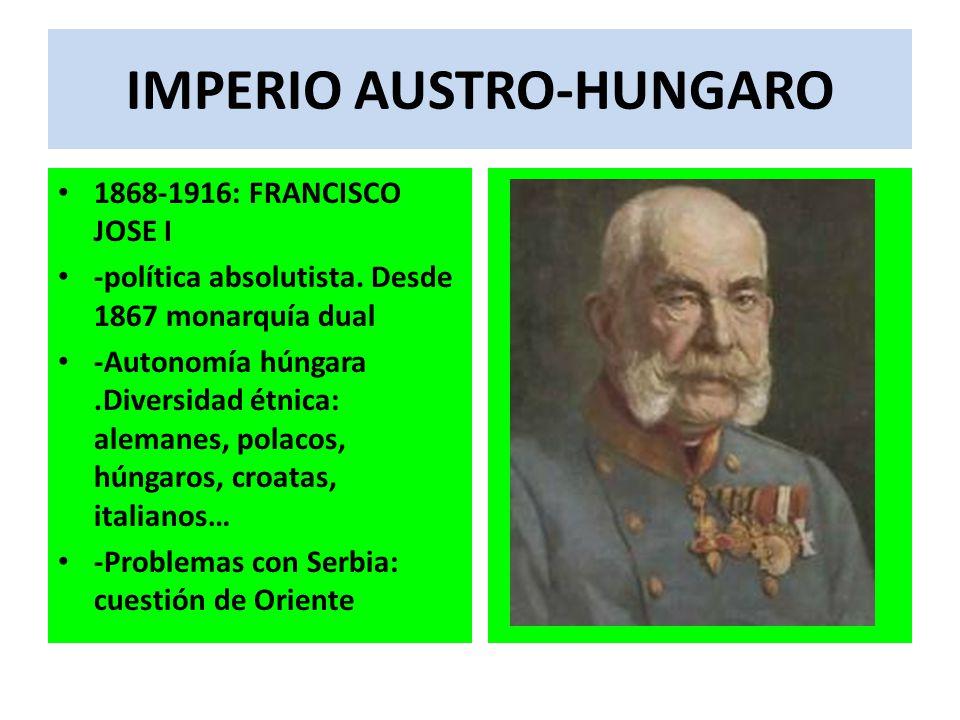 IMPERIO AUSTRO-HUNGARO 1868-1916: FRANCISCO JOSE I -política absolutista. Desde 1867 monarquía dual -Autonomía húngara.Diversidad étnica: alemanes, po