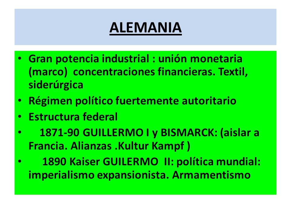ALEMANIA Gran potencia industrial : unión monetaria (marco) concentraciones financieras. Textil, siderúrgica Régimen político fuertemente autoritario