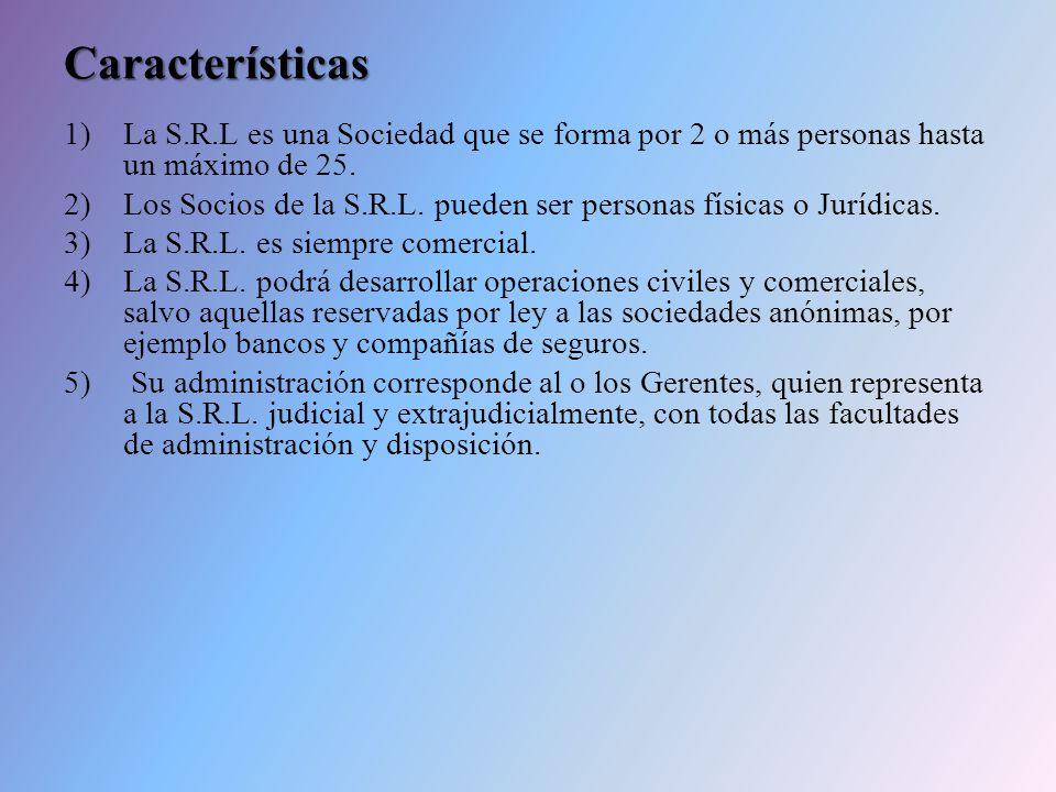 Características 1)La S.R.L es una Sociedad que se forma por 2 o más personas hasta un máximo de 25. 2)Los Socios de la S.R.L. pueden ser personas físi