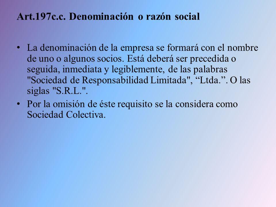 Art.197c.c. Denominación o razón social La denominación de la empresa se formará con el nombre de uno o algunos socios. Está deberá ser precedida o se