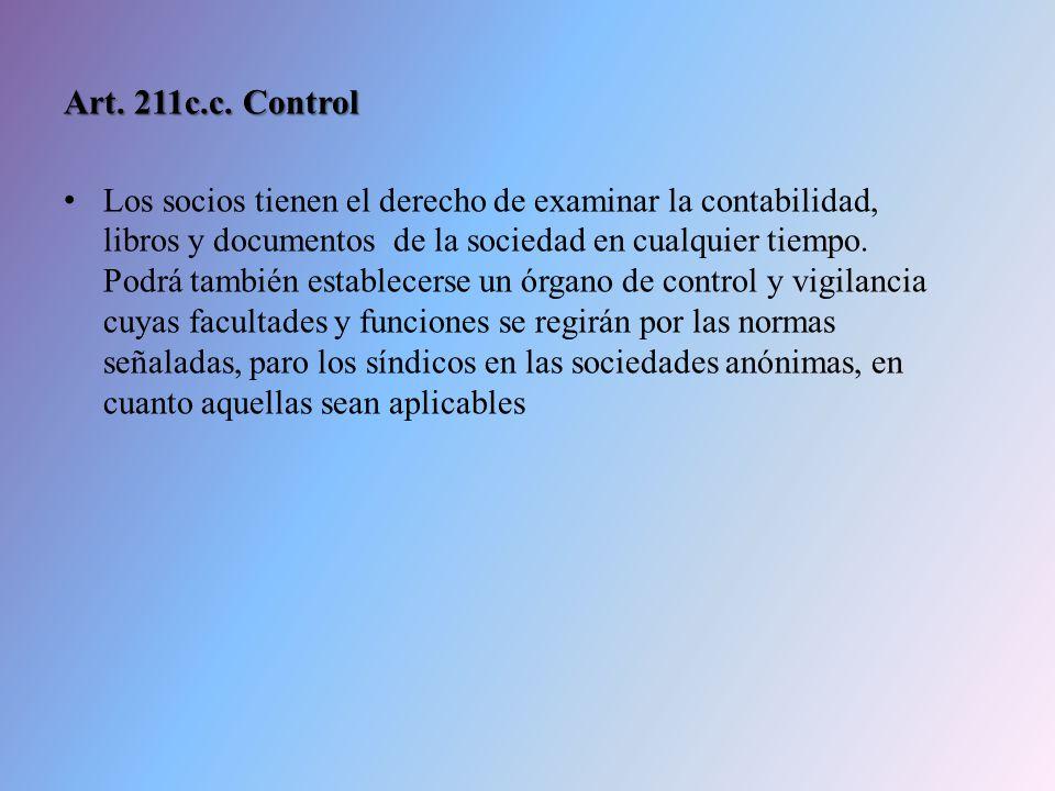 Art. 211c.c. Control Los socios tienen el derecho de examinar la contabilidad, libros y documentos de la sociedad en cualquier tiempo. Podrá también e