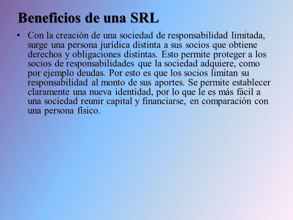 Beneficios de una SRL Con la creación de una sociedad de responsabilidad limitada, surge una persona jurídica distinta a sus socios que obtiene derechos y obligaciones distintas.