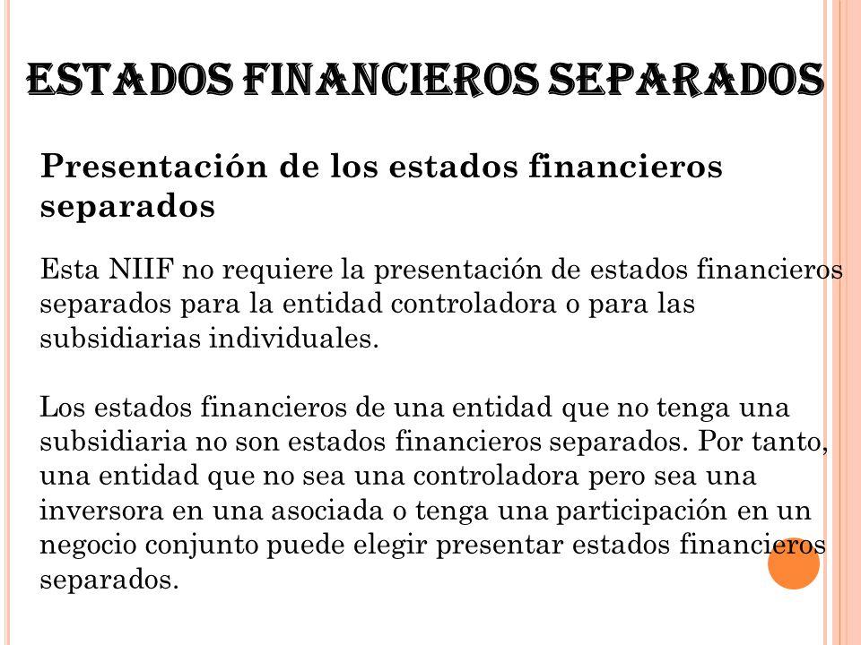 Estados financieros separados Presentación de los estados financieros separados Esta NIIF no requiere la presentación de estados financieros separados