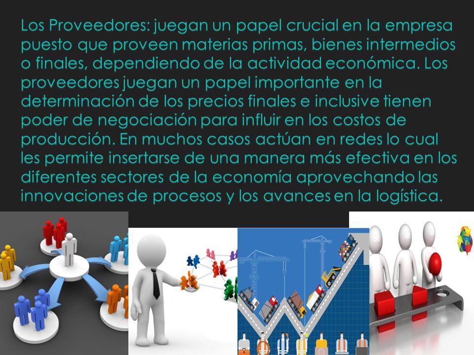 Los Proveedores: juegan un papel crucial en la empresa puesto que proveen materias primas, bienes intermedios o finales, dependiendo de la actividad e