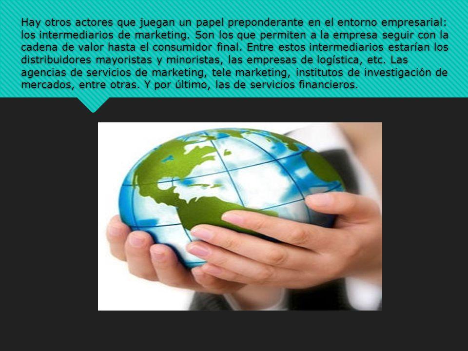 Hay otros actores que juegan un papel preponderante en el entorno empresarial: los intermediarios de marketing. Son los que permiten a la empresa segu