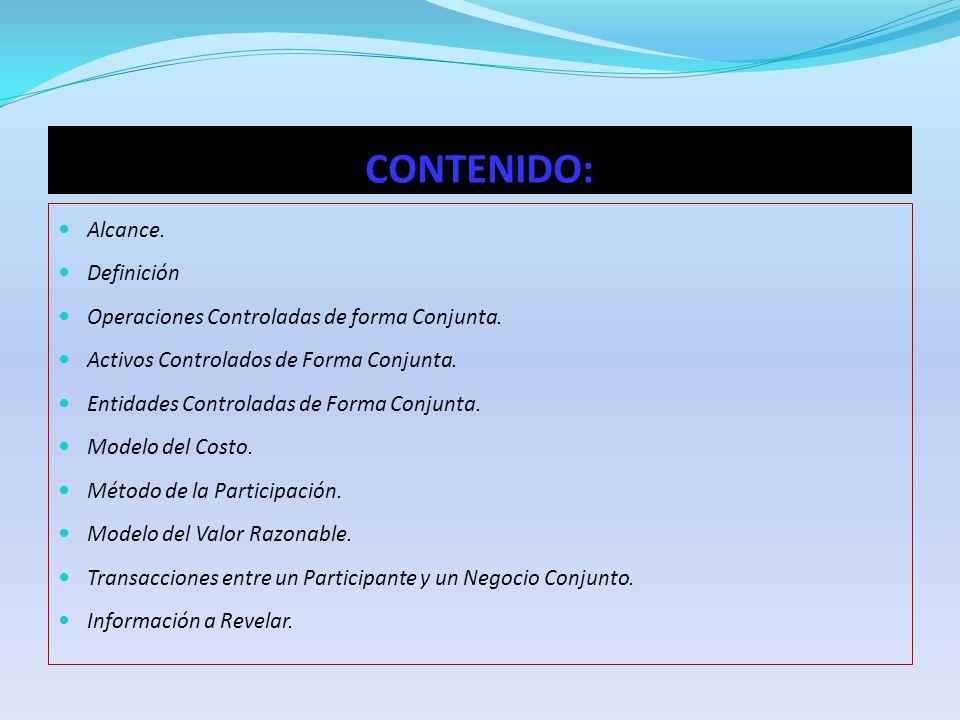 CONTENIDO: Alcance. Definición Operaciones Controladas de forma Conjunta. Activos Controlados de Forma Conjunta. Entidades Controladas de Forma Conjun