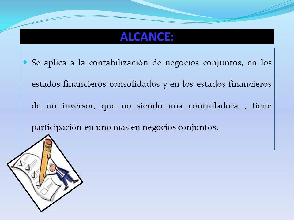ALCANCE: Se aplica a la contabilización de negocios conjuntos, en los estados financieros consolidados y en los estados financieros de un inversor, qu