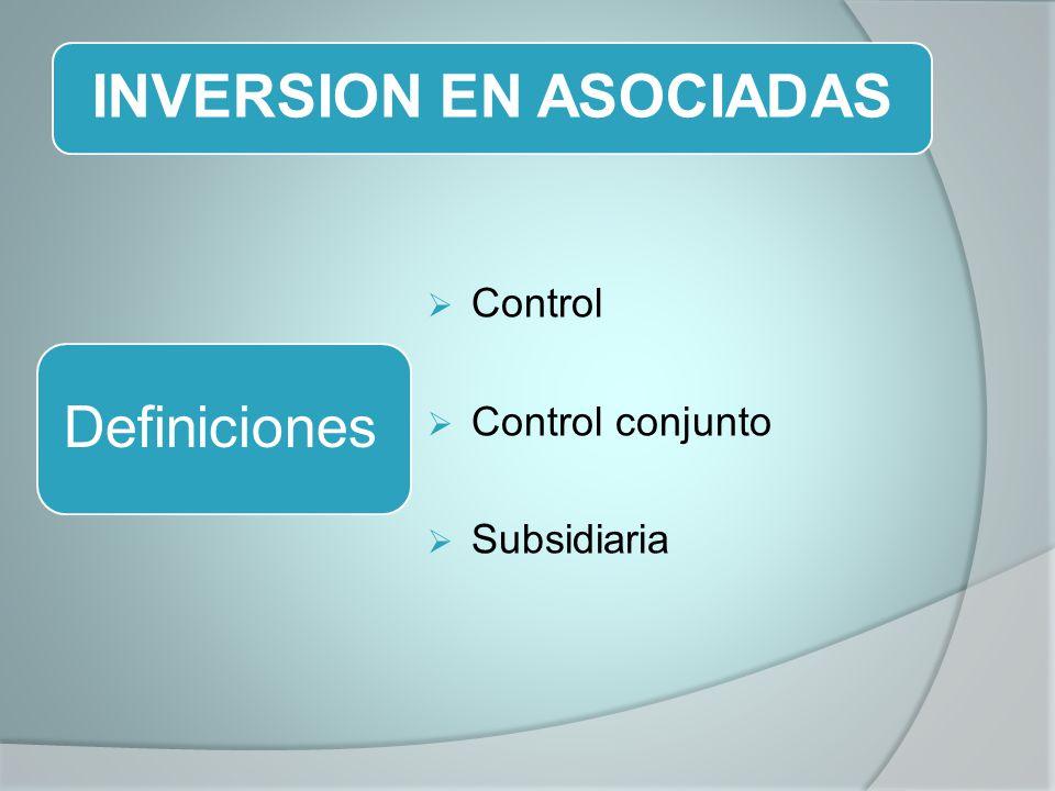 INVERSION EN ASOCIADAS Control Control conjunto Subsidiaria Definiciones