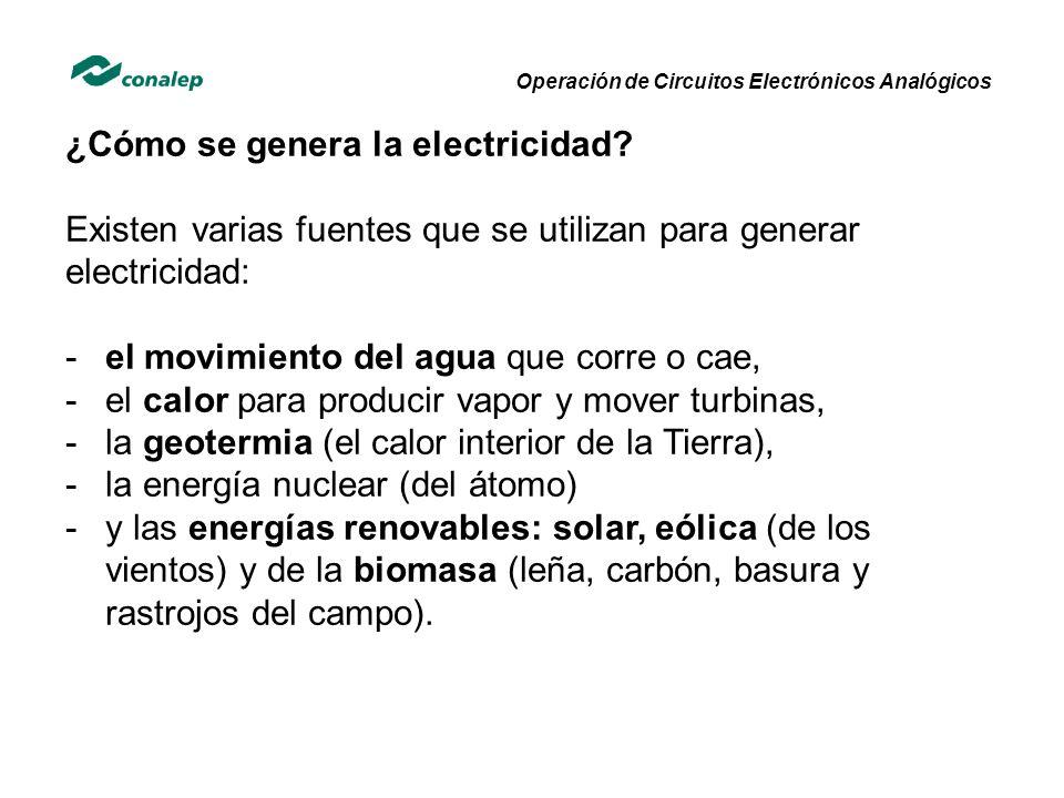 ¿Cómo se genera la electricidad? Existen varias fuentes que se utilizan para generar electricidad: -el movimiento del agua que corre o cae, -el calor
