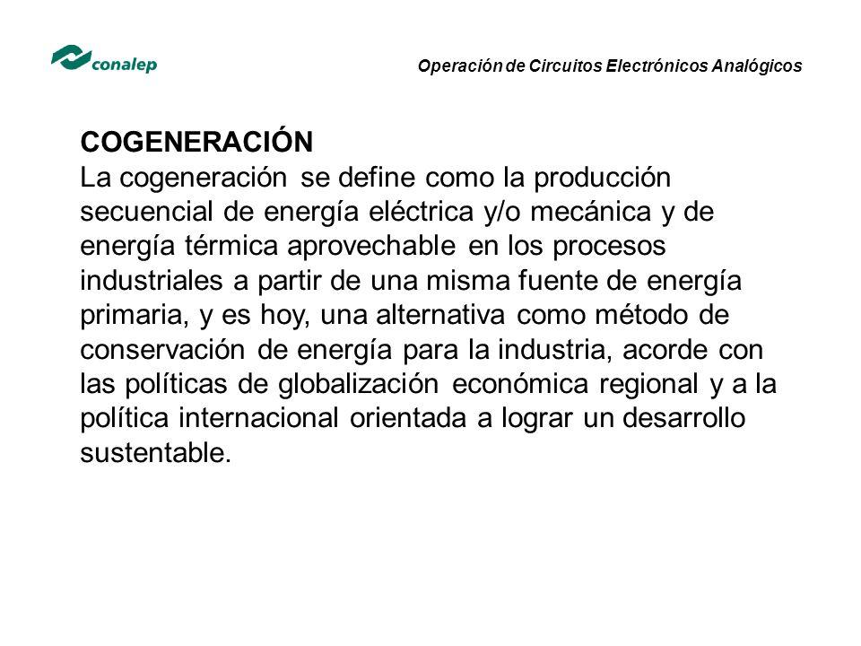 COGENERACIÓN La cogeneración se define como la producción secuencial de energía eléctrica y/o mecánica y de energía térmica aprovechable en los proces