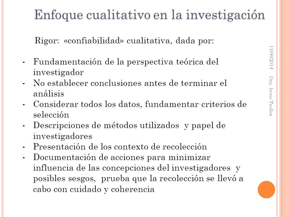 Rigor: «confiabilidad» cualitativa, dada por: -Fundamentación de la perspectiva teórica del investigador -No establecer conclusiones antes de terminar