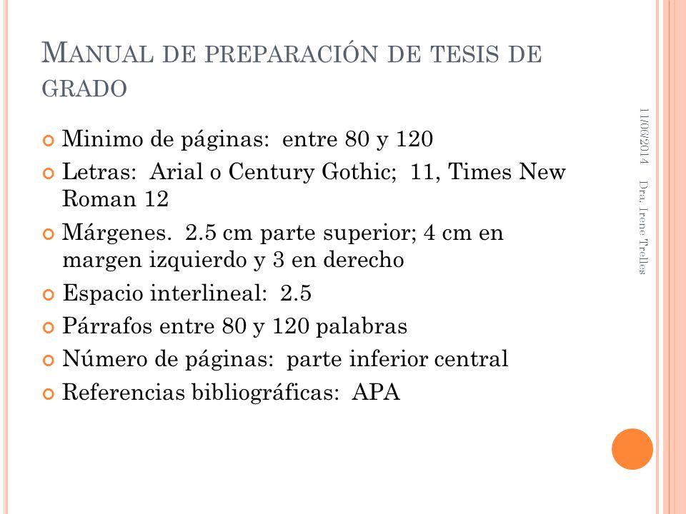 M ANUAL DE PREPARACIÓN DE TESIS DE GRADO Minimo de páginas: entre 80 y 120 Letras: Arial o Century Gothic; 11, Times New Roman 12 Márgenes. 2.5 cm par