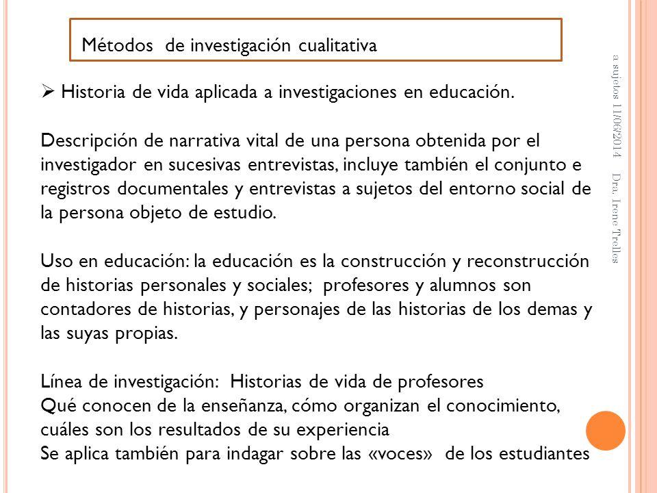 Historia de vida aplicada a investigaciones en educación. Descripción de narrativa vital de una persona obtenida por el investigador en sucesivas entr