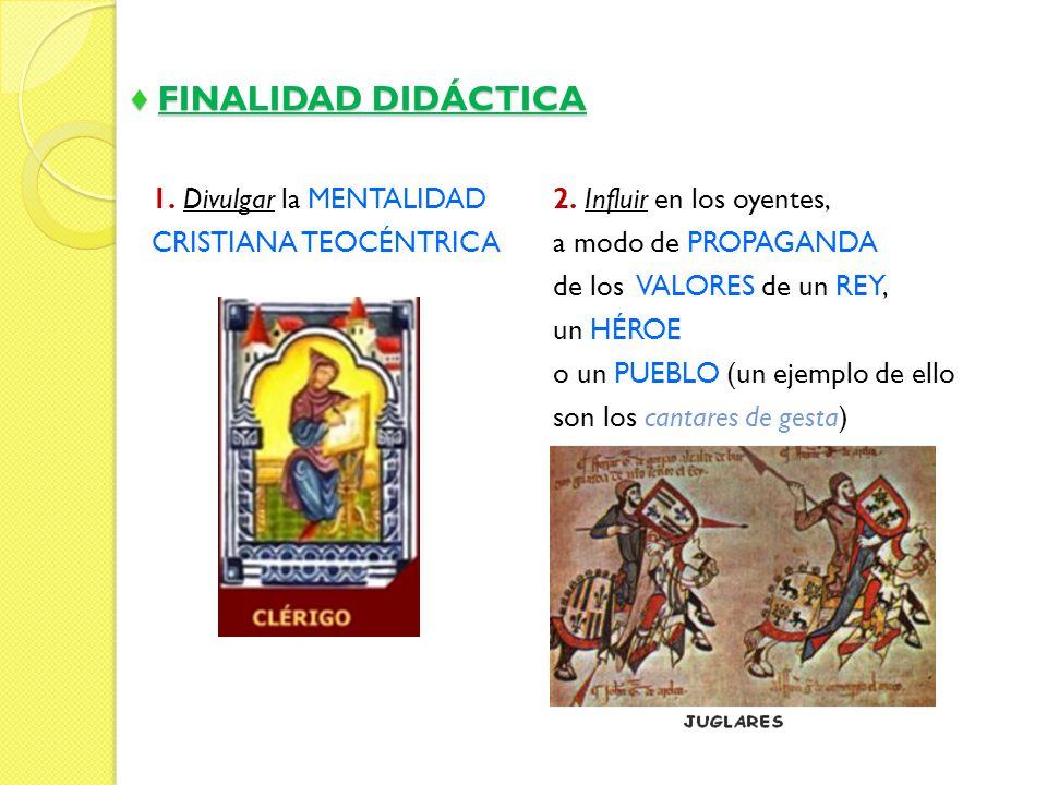 FINALIDAD DIDÁCTICA FINALIDAD DIDÁCTICA 1. Divulgar la MENTALIDAD CRISTIANA TEOCÉNTRICA 2. Influir en los oyentes, a modo de PROPAGANDA de los VALORES