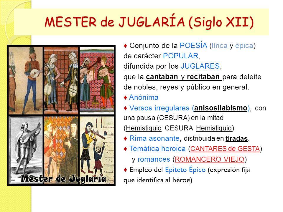 MESTER de JUGLARÍA (Siglo XII) MESTER de JUGLARÍA (Siglo XII) líricaépica Conjunto de la POESÍA (lírica y épica) de carácter POPULAR, difundida por los JUGLARES, que la cantaban y recitaban para deleite de nobles, reyes y público en general.