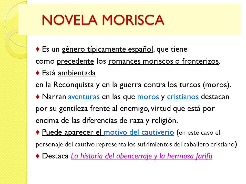 NOVELA MORISCA NOVELA MORISCA Es un género típicamente español, que tiene como precedente los romances moriscos o fronterizos. Está ambientada en la R