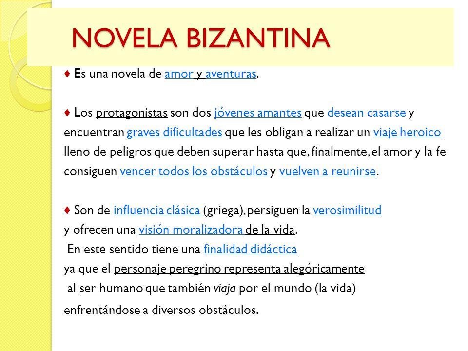 NOVELA BIZANTINA NOVELA BIZANTINA Es una novela de amor y aventuras. Los protagonistas son dos jóvenes amantes que desean casarse y encuentran graves