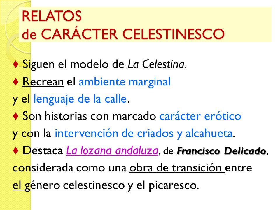 RELATOS de CARÁCTER CELESTINESCO Siguen el modelo de La Celestina. Recrean el ambiente marginal y el lenguaje de la calle. Son historias con marcado c