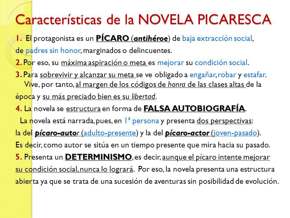 Características de la NOVELA PICARESCA PÍCARO antihéroe 1. El protagonista es un PÍCARO (antihéroe) de baja extracción social, de padres sin honor, ma