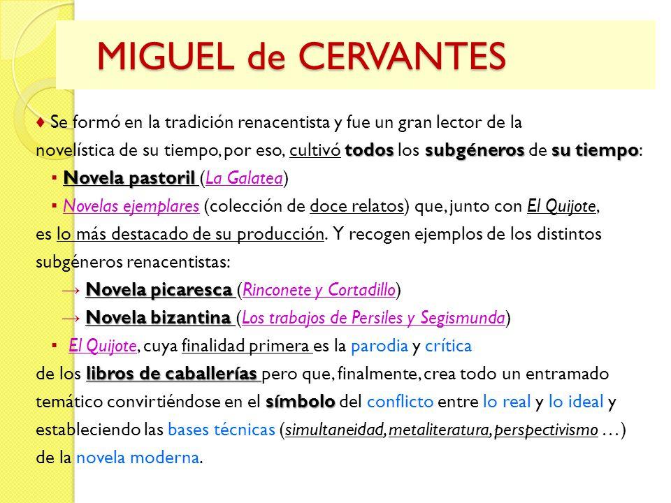 MIGUEL de CERVANTES MIGUEL de CERVANTES Se formó en la tradición renacentista y fue un gran lector de la todos subgéneros su tiempo novelística de su