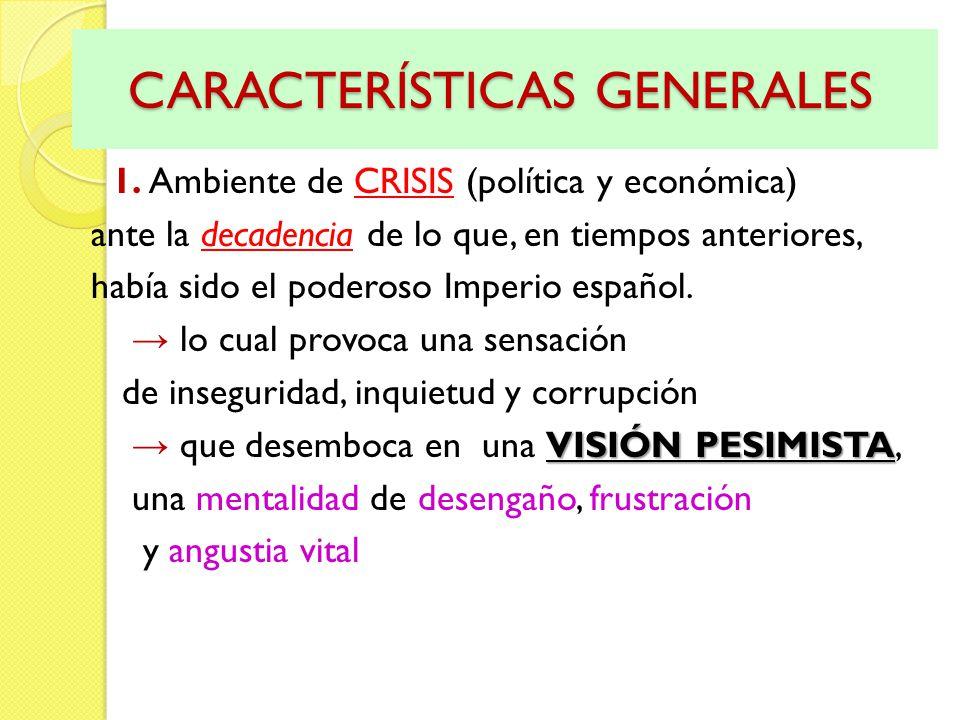 CARACTERÍSTICAS GENERALES CARACTERÍSTICAS GENERALES 1. Ambiente de CRISIS (política y económica) ante la decadencia de lo que, en tiempos anteriores,