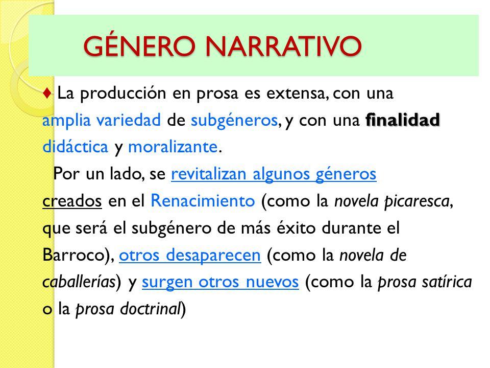 GÉNERO NARRATIVO GÉNERO NARRATIVO La producción en prosa es extensa, con una finalidad amplia variedad de subgéneros, y con una finalidad didáctica y moralizante.