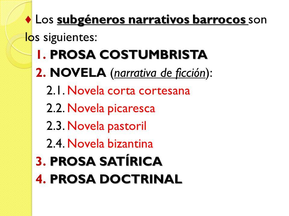 subgéneros narrativos barrocos Los subgéneros narrativos barrocos son los siguientes: PROSA COSTUMBRISTA 1. PROSA COSTUMBRISTA 2. NOVELA (narrativa de