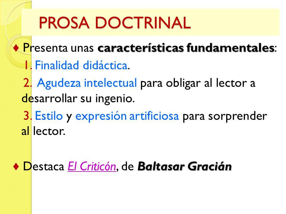 PROSA DOCTRINAL PROSA DOCTRINAL características fundamentales Presenta unas características fundamentales: 1. Finalidad didáctica. 2. Agudeza intelect