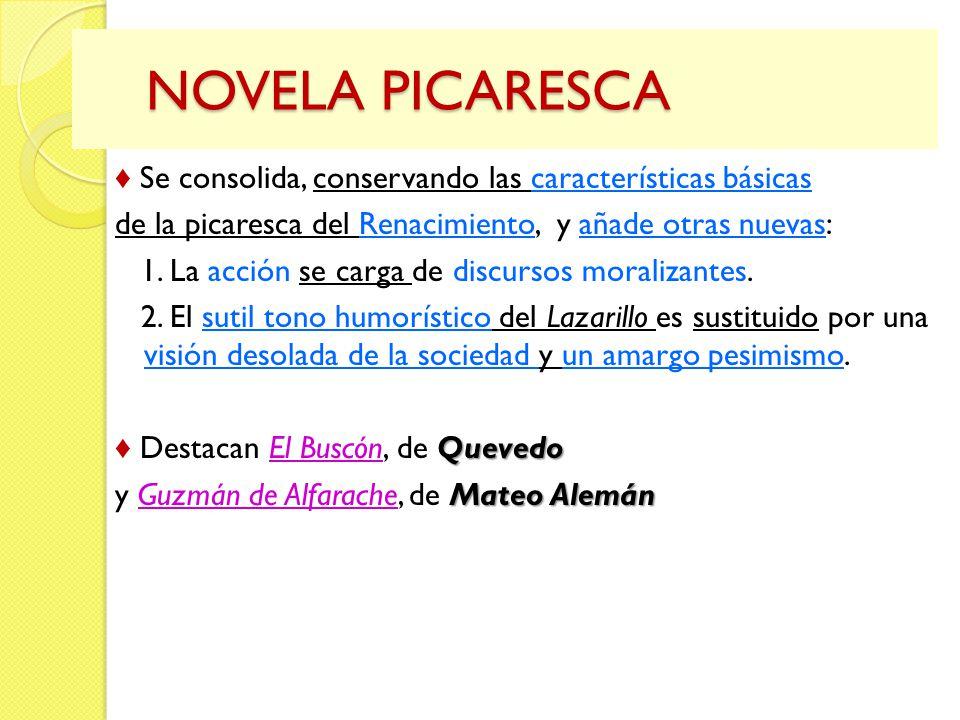 NOVELA PICARESCA NOVELA PICARESCA Se consolida, conservando las características básicas de la picaresca del Renacimiento, y añade otras nuevas: 1. La