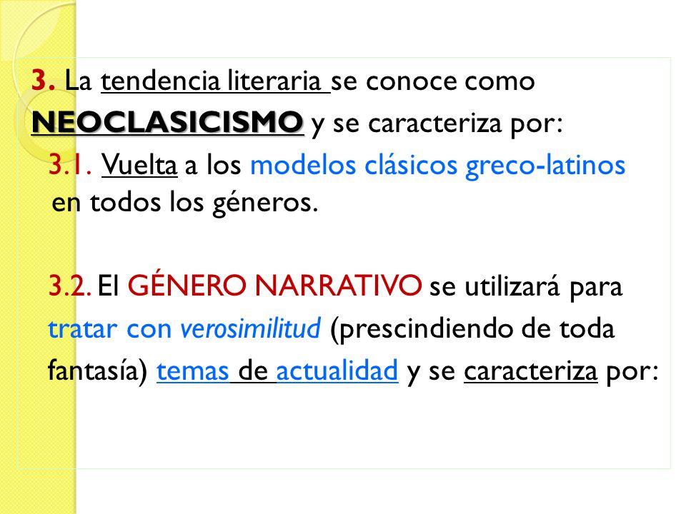 3. La tendencia literaria se conoce como NEOCLASICISMO NEOCLASICISMO y se caracteriza por: 3.1. Vuelta a los modelos clásicos greco-latinos en todos l