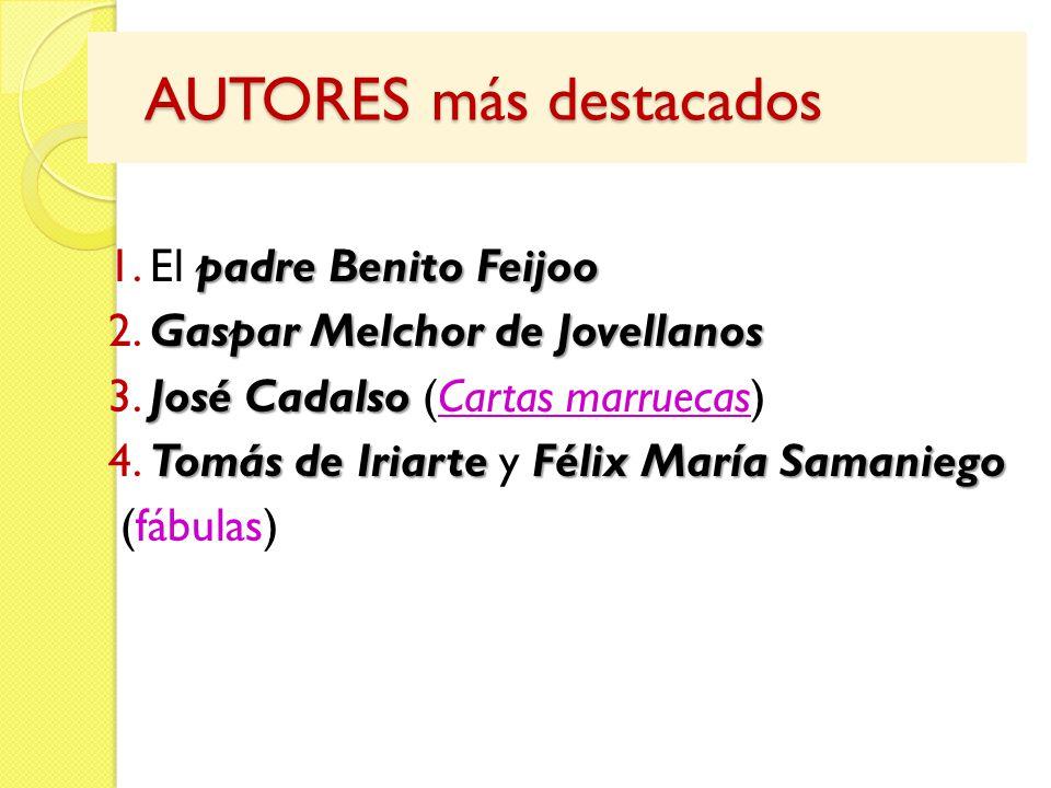 AUTORES más destacados AUTORES más destacados padre Benito Feijoo 1. El padre Benito Feijoo Gaspar Melchor de Jovellanos 2. Gaspar Melchor de Jovellan