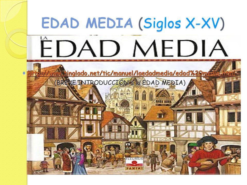 EDAD MEDIA (Siglos X-XV) http://www.tinglado.net/tic/manuel/laedadmedia/edad%20media.html http://www.tinglado.net/tic/manuel/laedadmedia/edad%20media.htmlhttp://www.tinglado.net/tic/manuel/laedadmedia/edad%20media.html (BREVE INTRODUCCIÓN a la EDAD MEDIA) (BREVE INTRODUCCIÓN a la EDAD MEDIA)