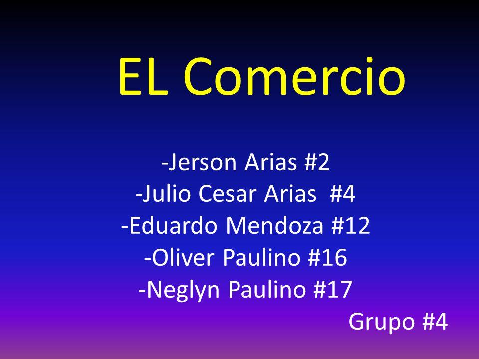 -Jerson Arias #2 -Julio Cesar Arias #4 -Eduardo Mendoza #12 -Oliver Paulino #16 -Neglyn Paulino #17 Grupo #4 EL Comercio