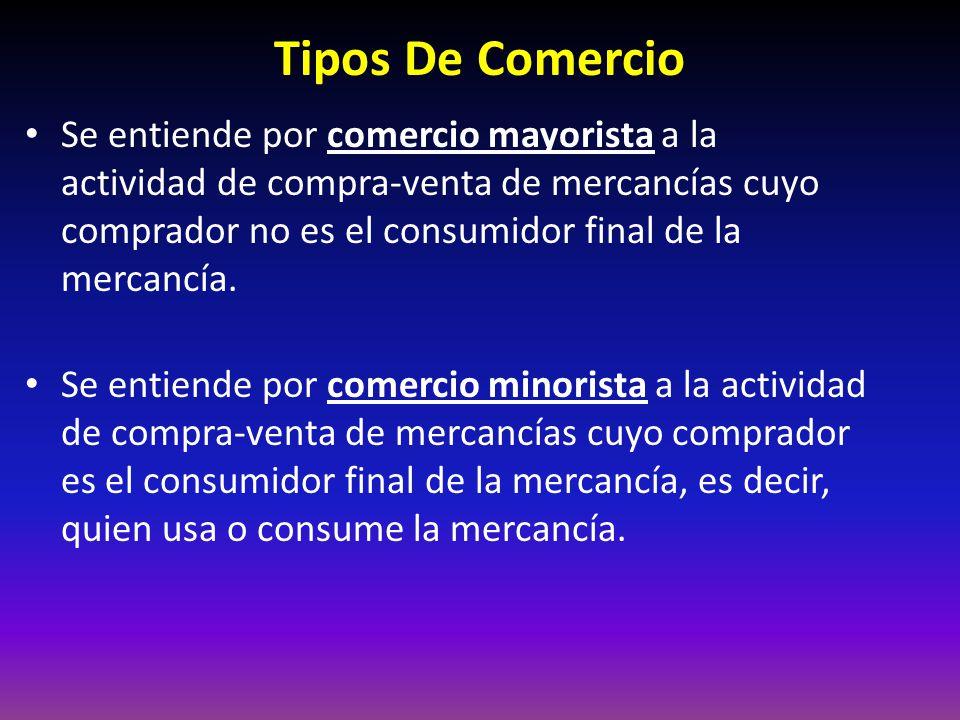 Tipos De Comercio Se entiende por comercio mayorista a la actividad de compra-venta de mercancías cuyo comprador no es el consumidor final de la mercancía.