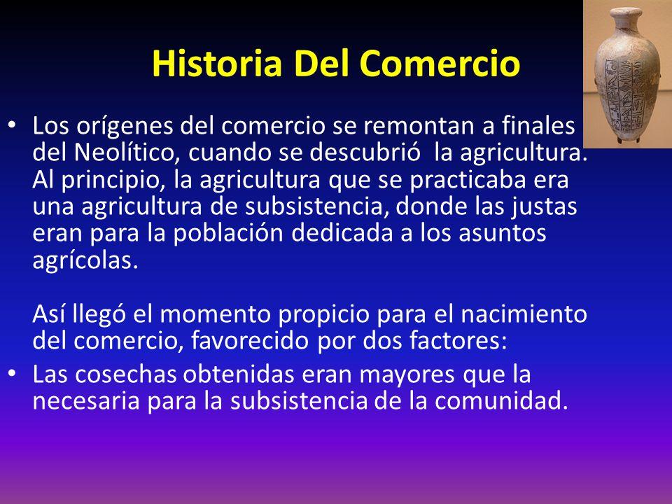 Historia Del Comercio Los orígenes del comercio se remontan a finales del Neolítico, cuando se descubrió la agricultura.