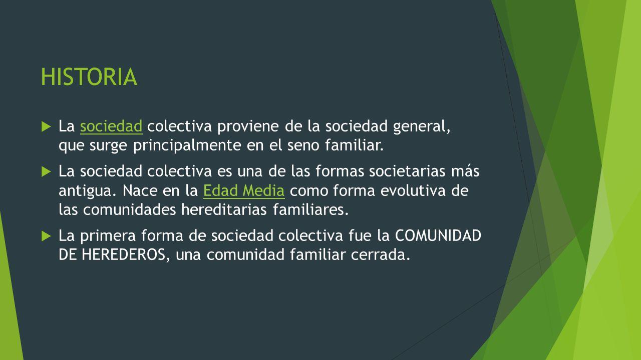 HISTORIA La sociedad colectiva proviene de la sociedad general, que surge principalmente en el seno familiar.sociedad La sociedad colectiva es una de