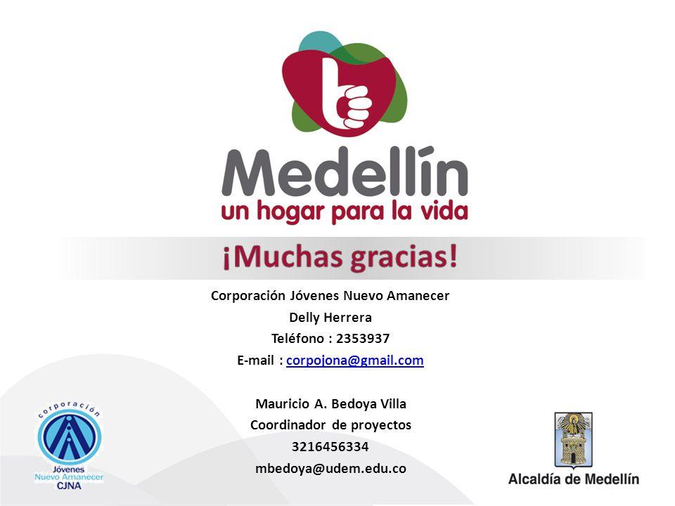 Corporación Jóvenes Nuevo Amanecer Delly Herrera Teléfono : 2353937 E-mail : corpojona@gmail.comcorpojona@gmail.com Mauricio A. Bedoya Villa Coordinad