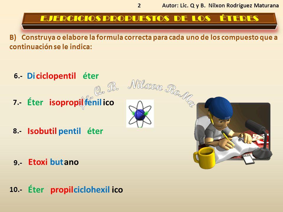 2 B) Construya o elabore la formula correcta para cada uno de los compuesto que a continuación se le indica: Autor: Lic.
