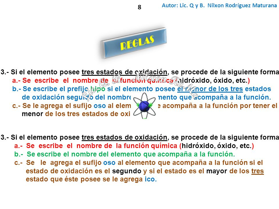 Autor: Lic. Q y B. Nilxon Rodríguez Maturana 3.- Si el elemento posee tres estados de oxidación, se procede de la siguiente forma: a.- Se escribe el n