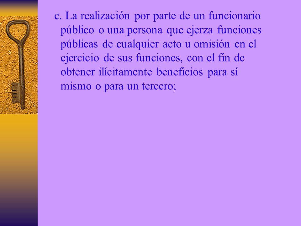 c. La realización por parte de un funcionario público o una persona que ejerza funciones públicas de cualquier acto u omisión en el ejercicio de sus f