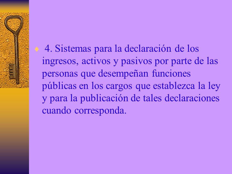 4. Sistemas para la declaración de los ingresos, activos y pasivos por parte de las personas que desempeñan funciones públicas en los cargos que estab