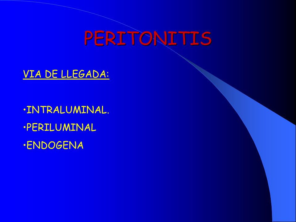 PERITONITIS VIA DE LLEGADA: INTRALUMINAL. PERILUMINAL ENDOGENA